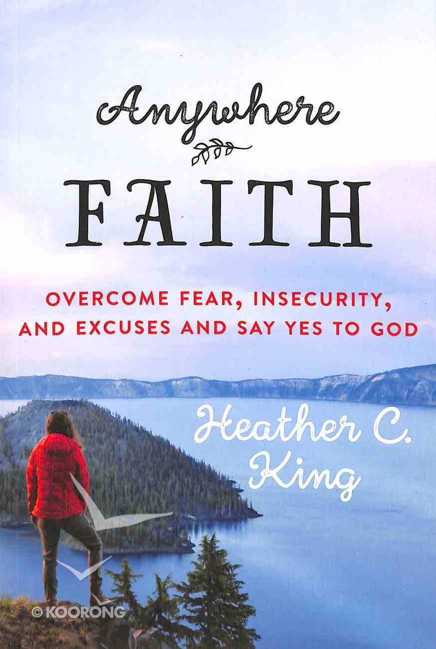 Anywhere Faith: Overcome Fear, Insecurity and Excuses and Say Yes to God Paperback