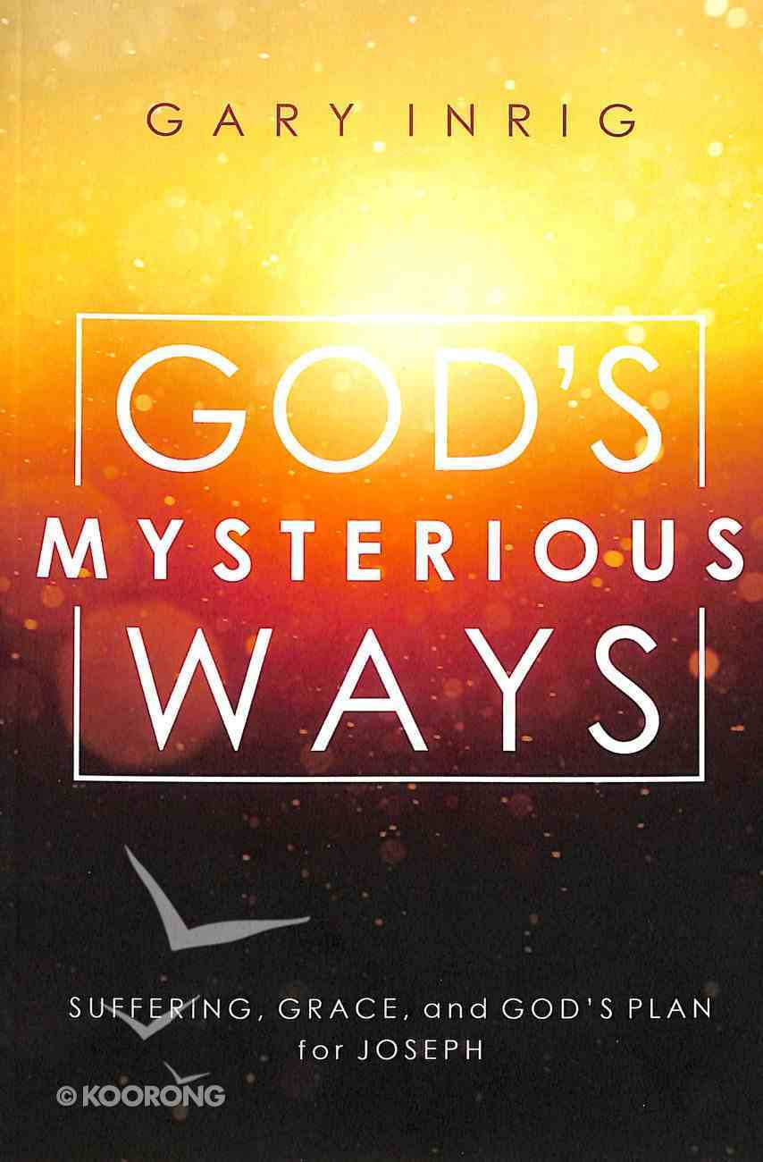 God's Mysterious Ways: Suffering, Grace, and God's Plan For Joseph Paperback
