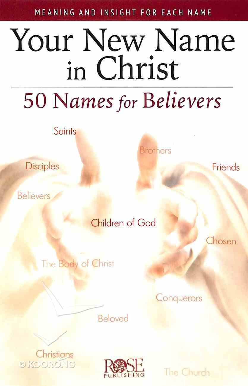 Your New Name in Christ: 50 Names For Believers (Rose Guide Series) Booklet