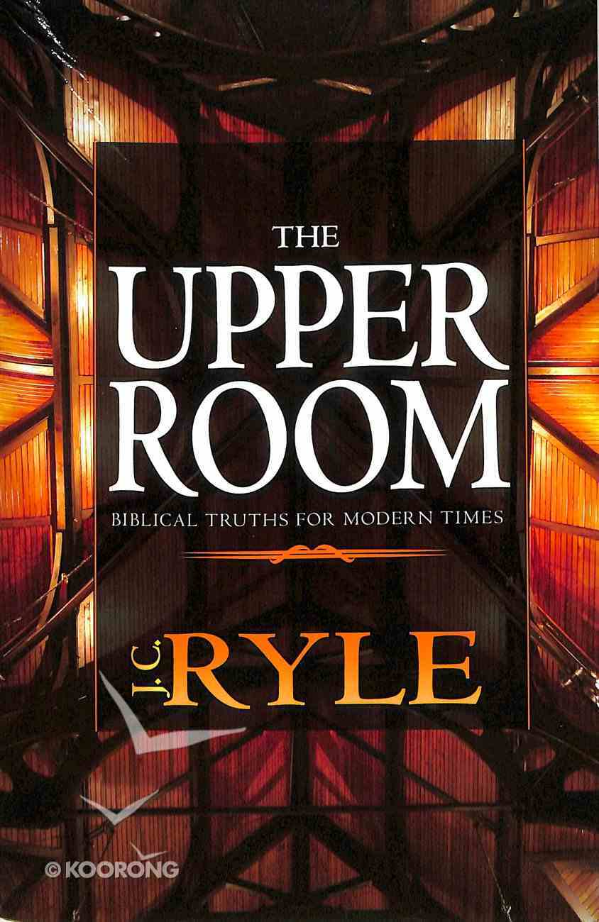 Upper Room: Biblical Truths For Modern Times Paperback