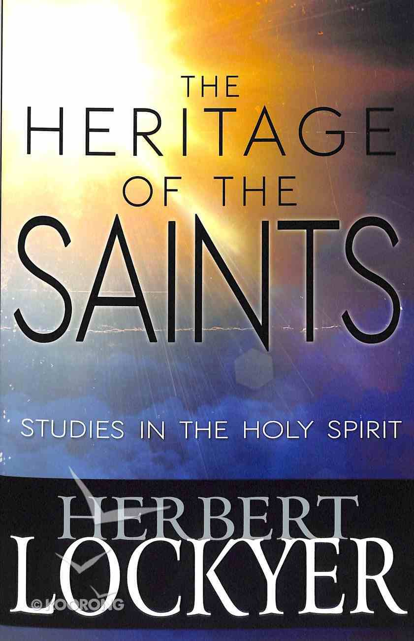 Heritage of the Saints: Studies in the Holy Spirit Paperback