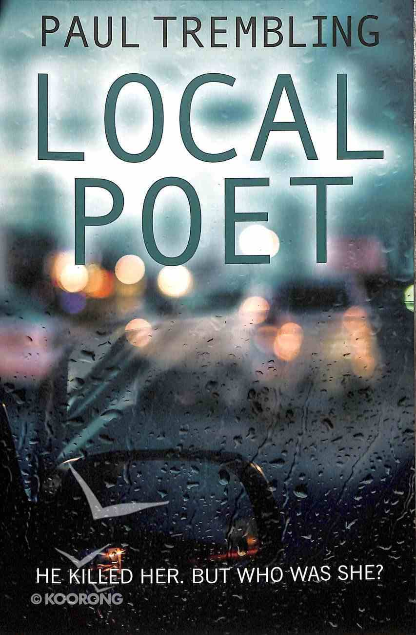 Local Poet: He Killed Her. But Who Was She? Paperback