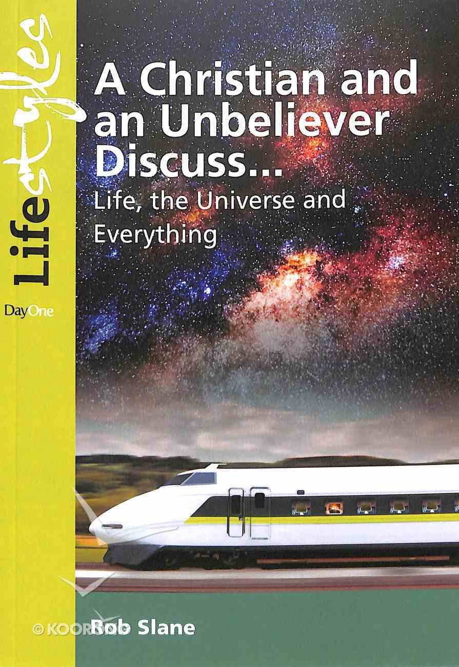 A Christian and Unbeliever Discuss: Life, the Universe and Everything (Life Styles Series) Paperback