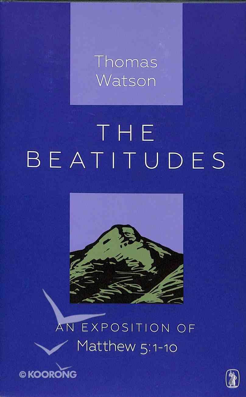 The Beatitudes: An Exposition of Matthew 5:1-10 Hardback