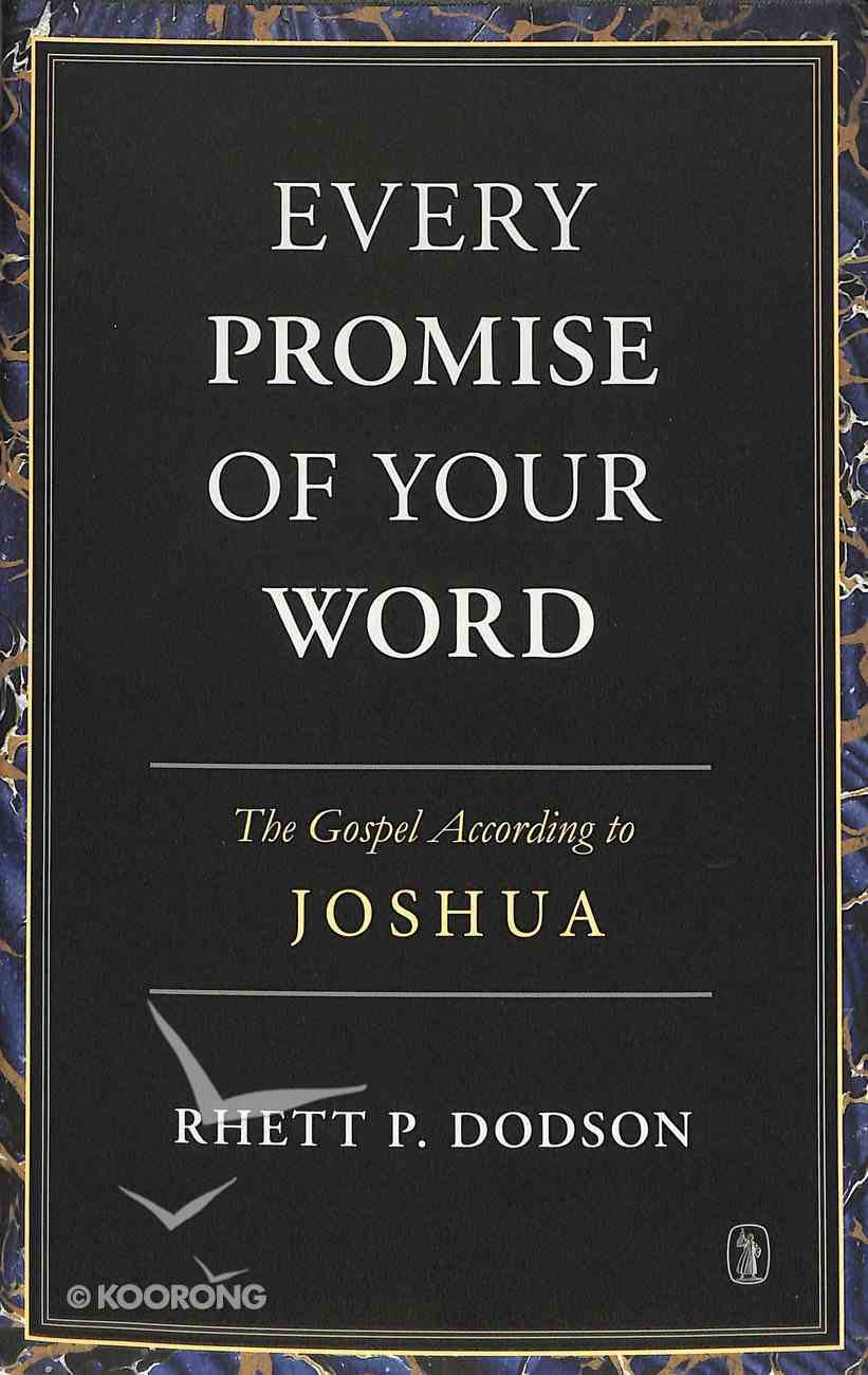 Every Promise of Your Word: The Gospel According to Joshua Hardback