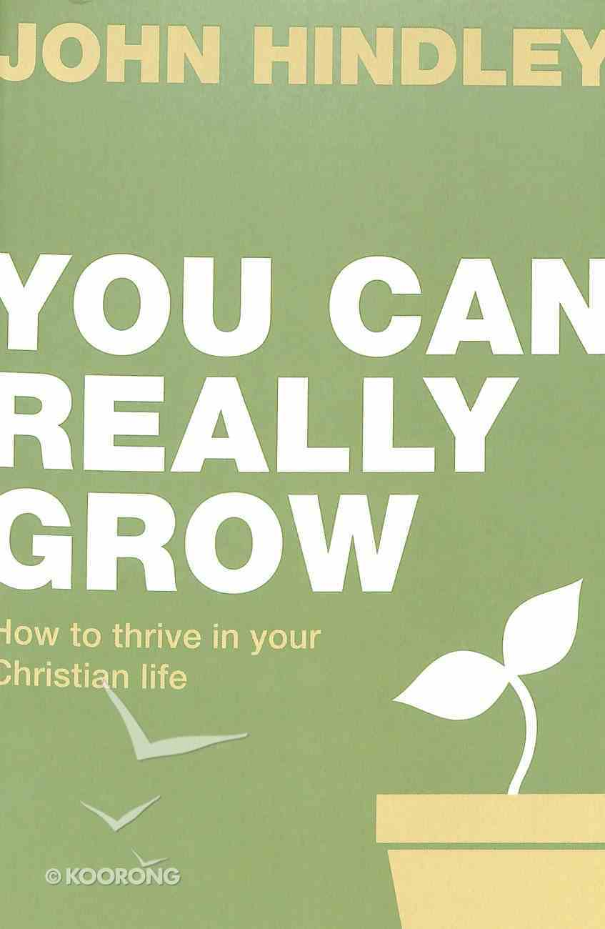 You Can Really Grow: How to Thrive in Your Christian Life Paperback