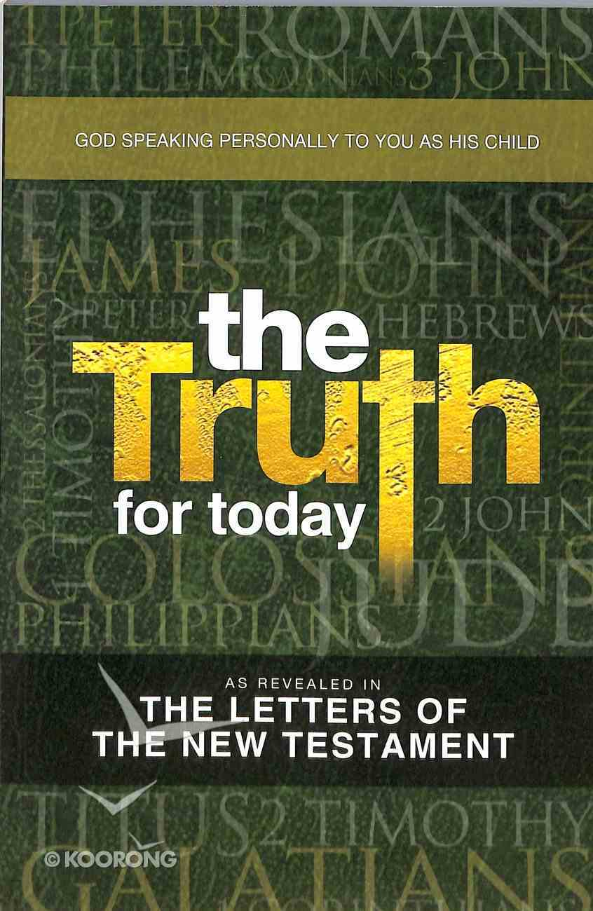 The Truth For Today: As Revealed in the Letters of the New Testament Paperback