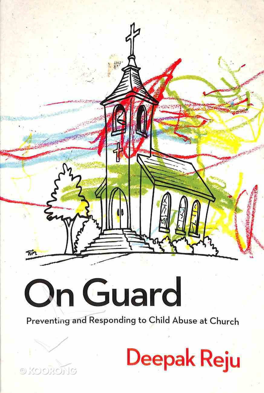 On Guard: Preventing and Responding to Child Abuse At Church Paperback