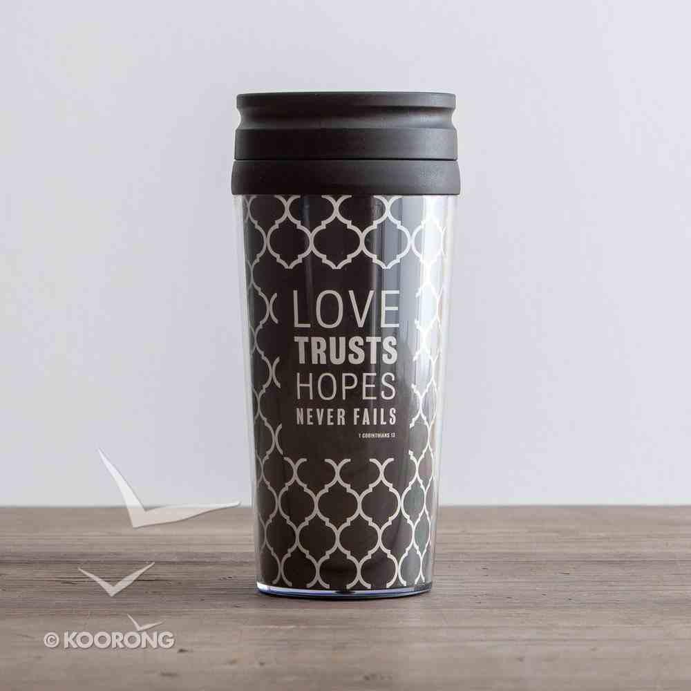 Travel Mug: Love Trusts, Hope Never Fails (1 Cor 13:13 NIV) (Black/white) Homeware