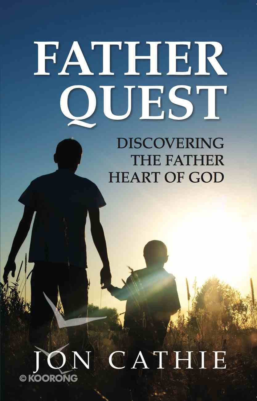 Father Quest: Discovering the Father Heart of God Paperback