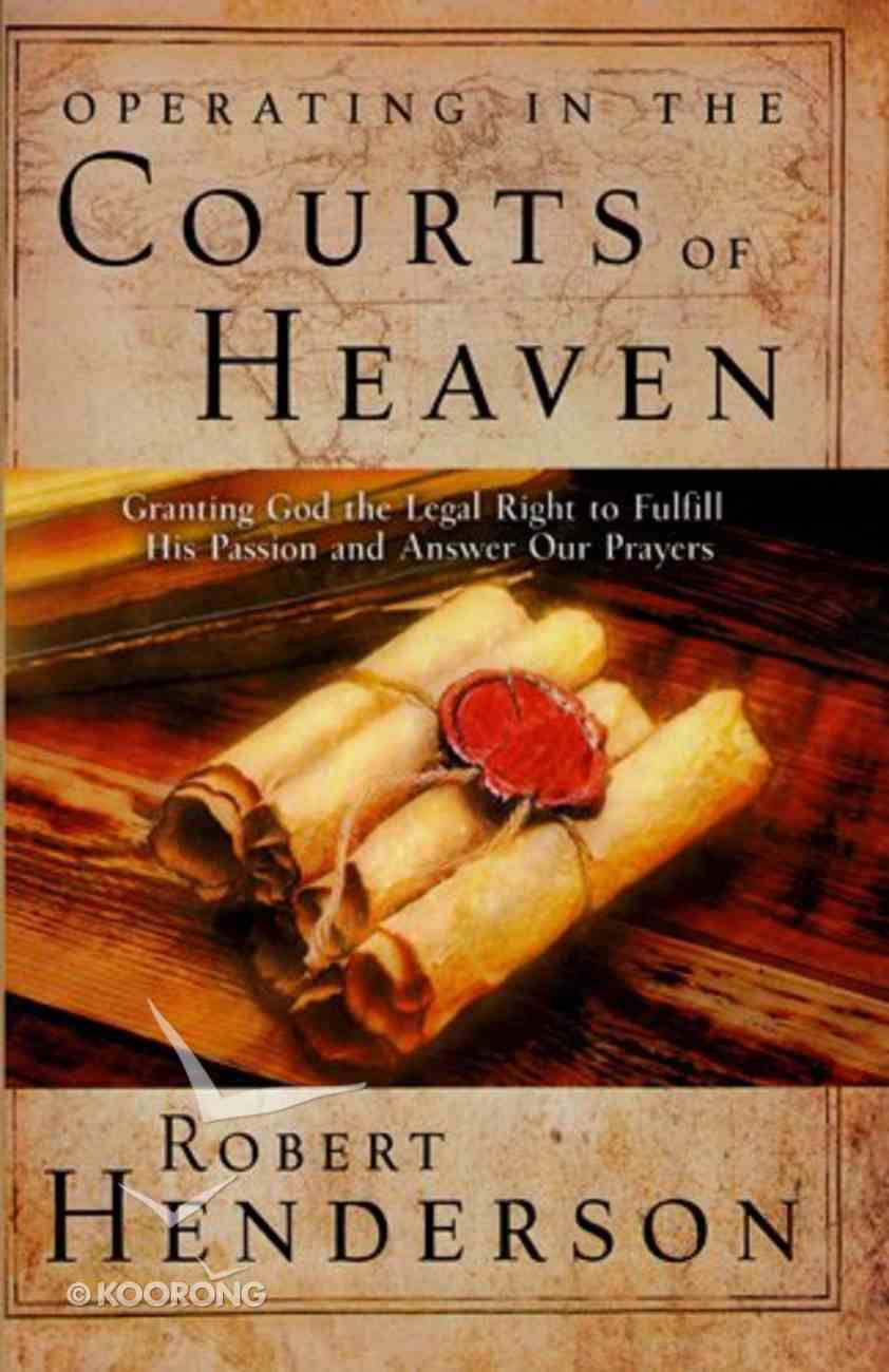 Operating in the Courts of Heaven (#01 in Official Courts Of Heaven Series) Paperback