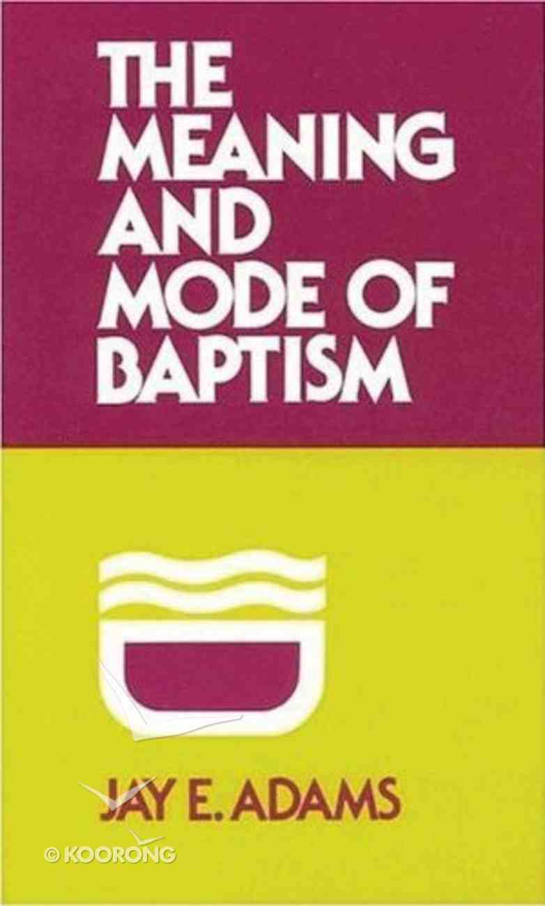 Meaning and Mode of Baptism Paperback