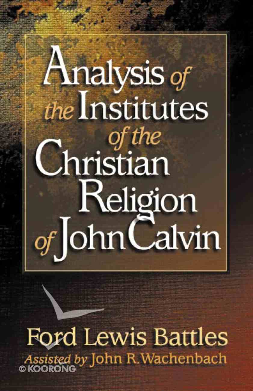 Analysis of the Institutes of Christian Religion of John Calvin Paperback