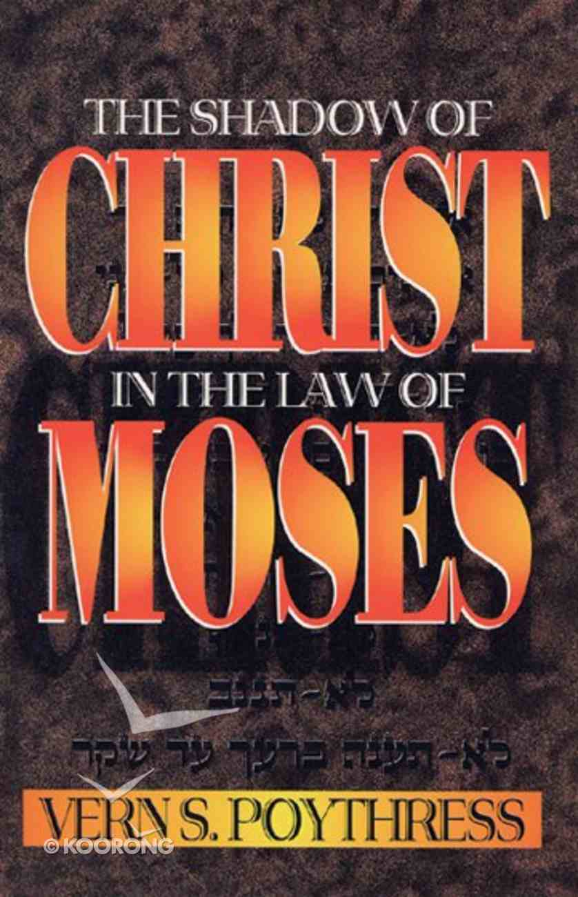 The Shadow of Christ in the Law of Moses Paperback