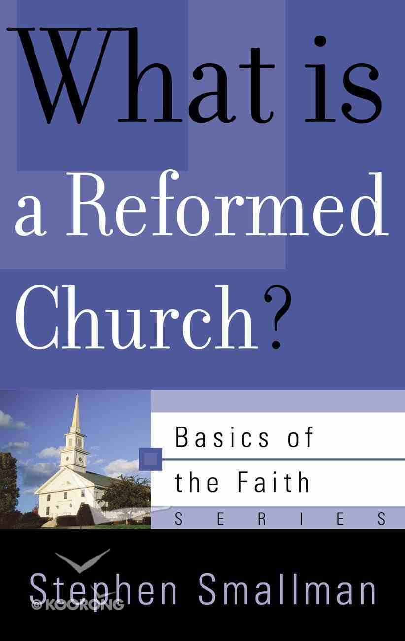 What is a Reformed Church? (Basics of the Reformed Faith) (Basics Of The Reformed Faith Series (Now Botf)) Paperback