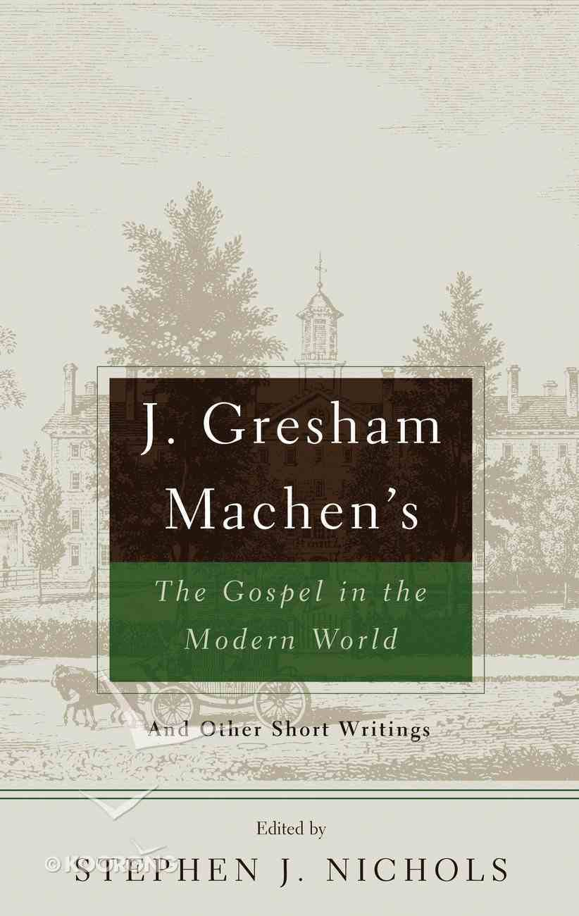 J Gresham Machen's the Gospel and the Modern World Paperback