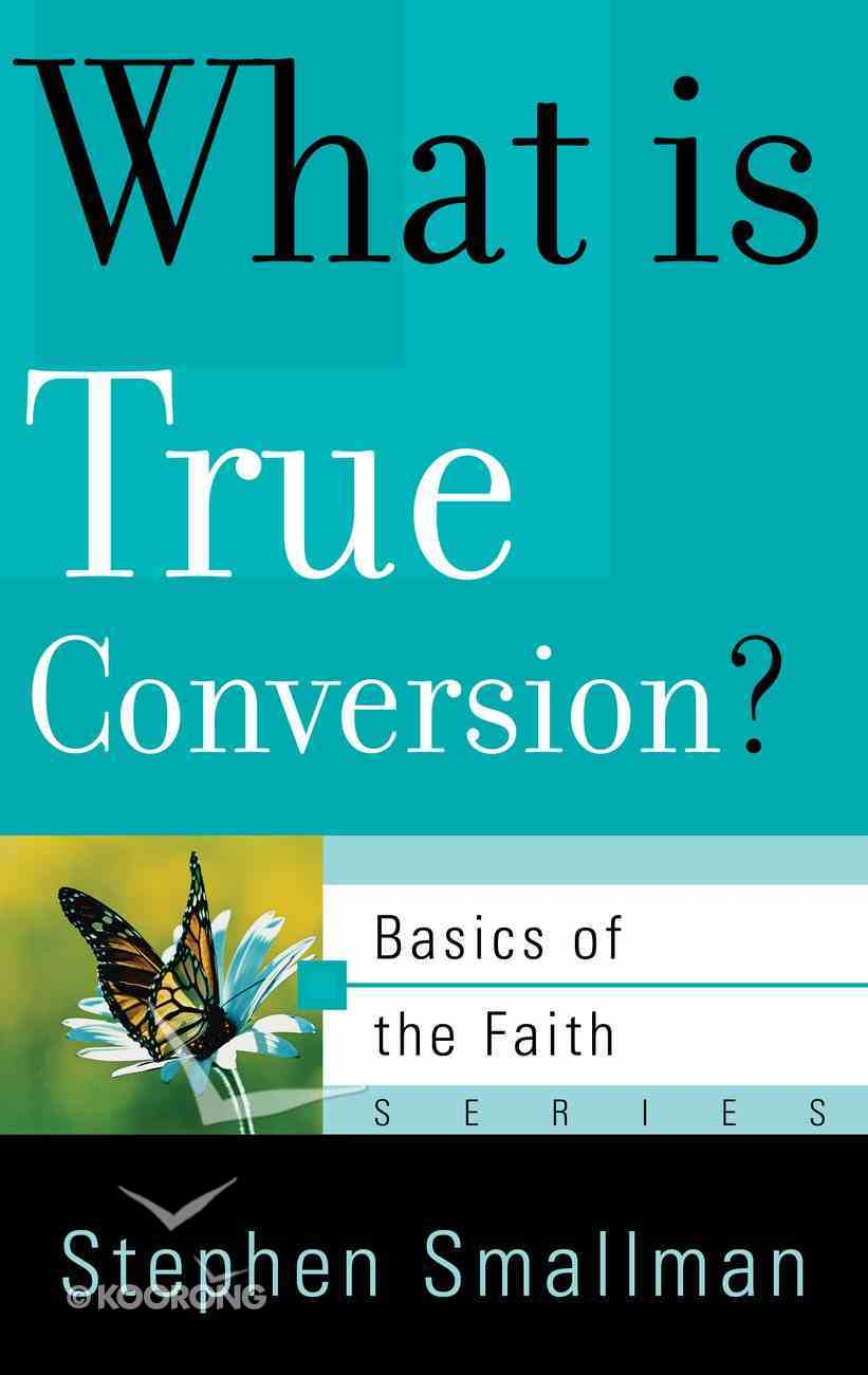 What is True Conversion? (Basics Of The Reformed Faith Series (Now Botf)) Paperback