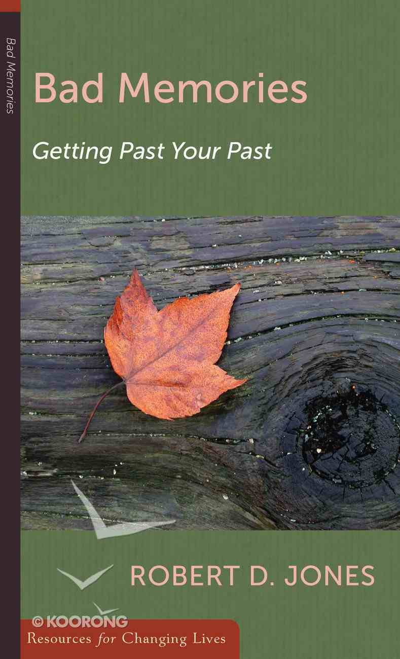 Bad Memories: Getting Past Your Past (Resources For Changing Lives Series) Booklet