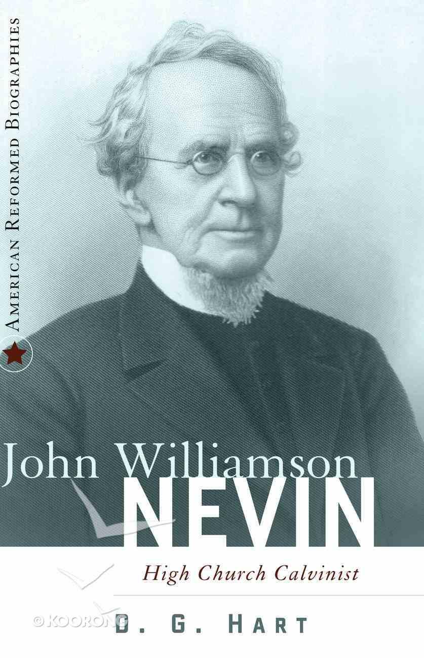 John Williamson Nevin (American Reformed Biographies Series) Hardback