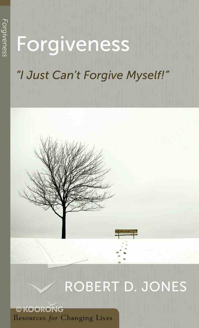 Forgiveness: I Just Can't Forgive Myself (Resources For Changing Lives Series) Booklet