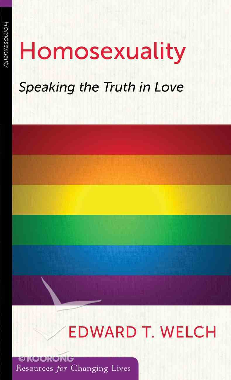 Homosexuality: Speaking the Truth in Love (Resources For Changing Lives Series) Booklet