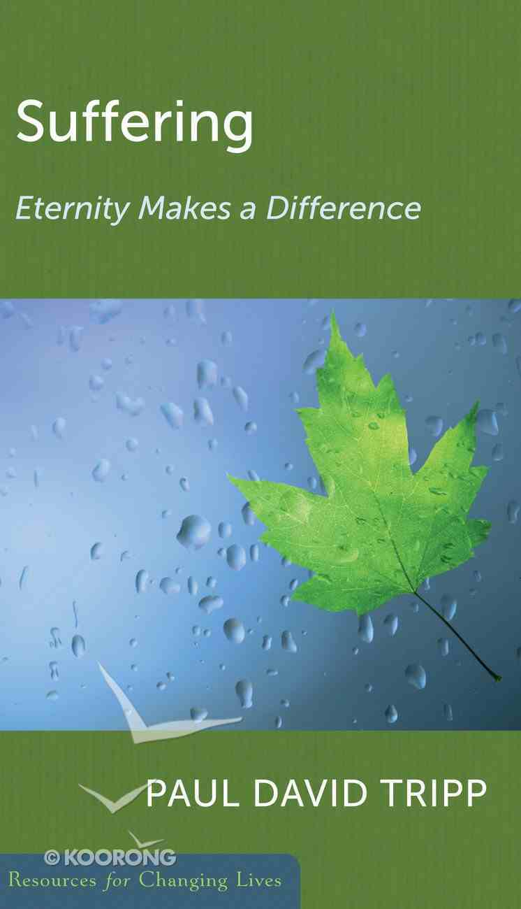 Suffering: Eternity Makes a Difference (Resources For Changing Lives Series) Booklet
