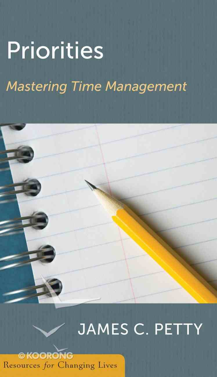 Priorities: Mastering Time Management (Resources For Changing Lives Series) Booklet