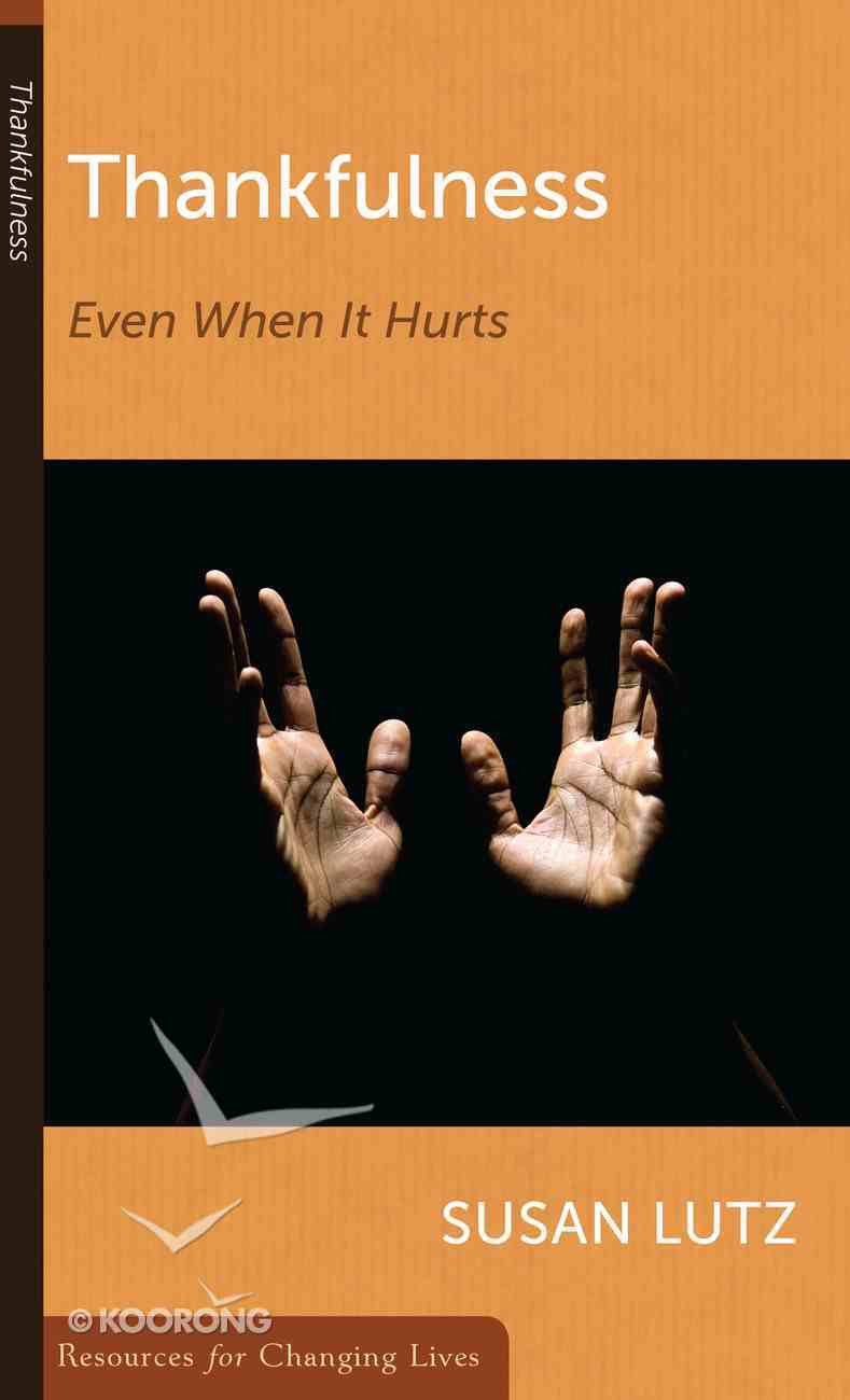 Thankfulness: Even When It Hurts (Resources For Changing Lives Series) Booklet