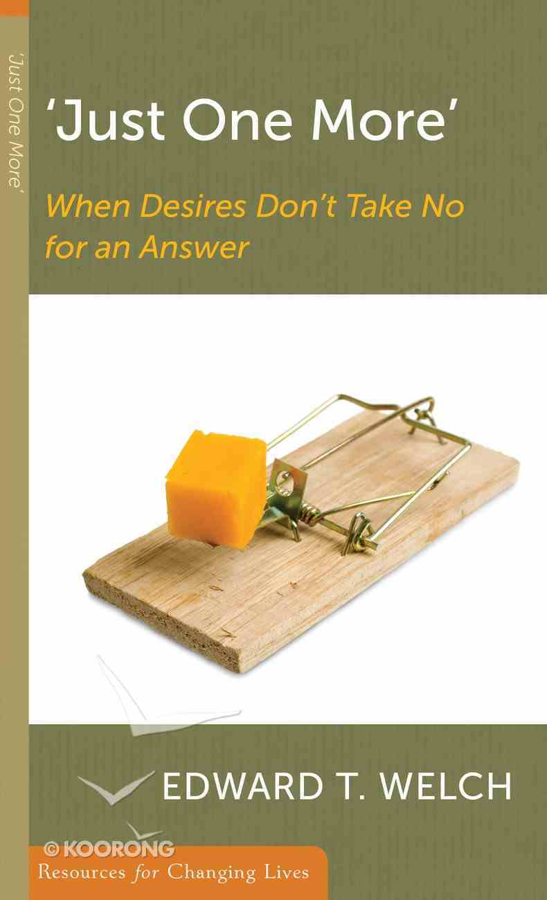 Just One More: When Desires Don't Take No For An Answer (Resources For Changing Lives Series) Booklet