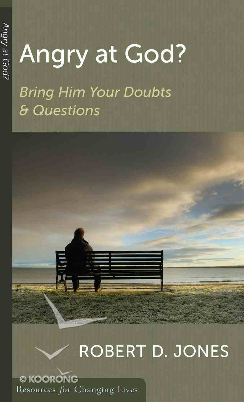 Angry At God?: Bring Him Your Doubts and Questions (Resources For Changing Lives Series) Booklet