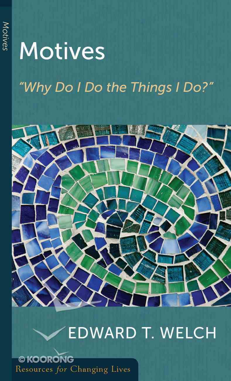 Motives: Why Do I Do the Things I Do? (Resources For Changing Lives Series) Booklet