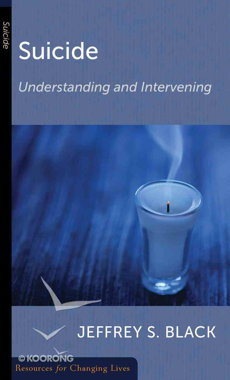 Suicide: Understanding and Intervening (Resources For Changing Lives Series) Booklet