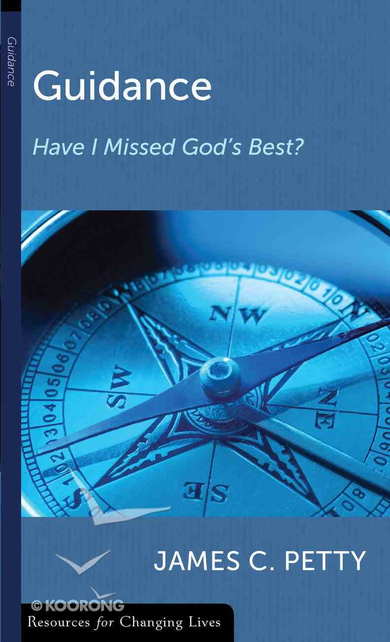 Guidance: Have I Missed God's Best? (Resources For Changing Lives Series) Booklet