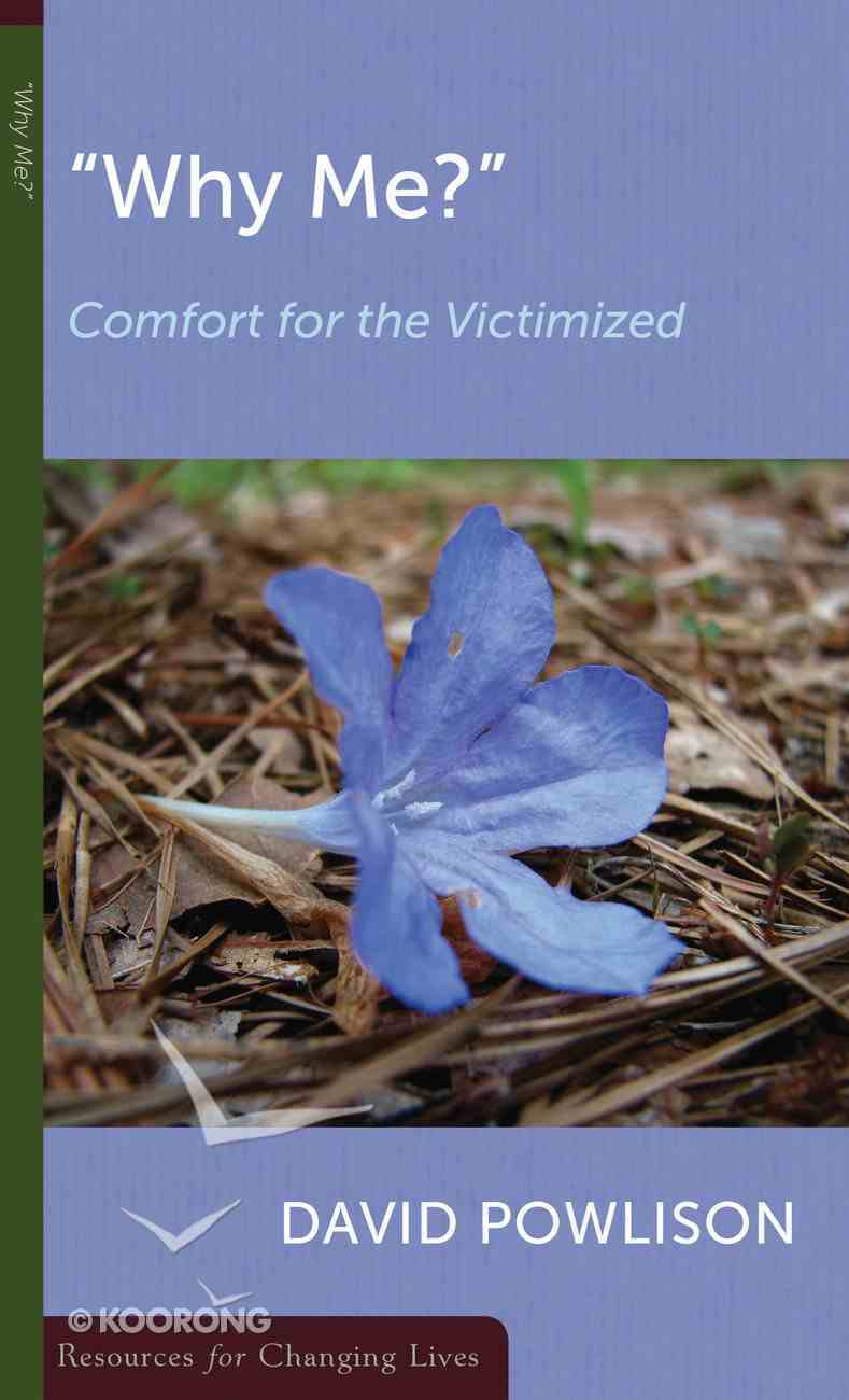 """""""Why Me?"""" Comfort For the Victimized (Resources For Changing Lives Series) Booklet"""