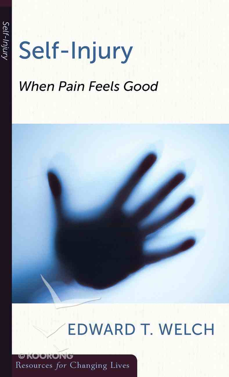 Self-Injury: When Pain Feels Good (Resources For Changing Lives Series) Booklet