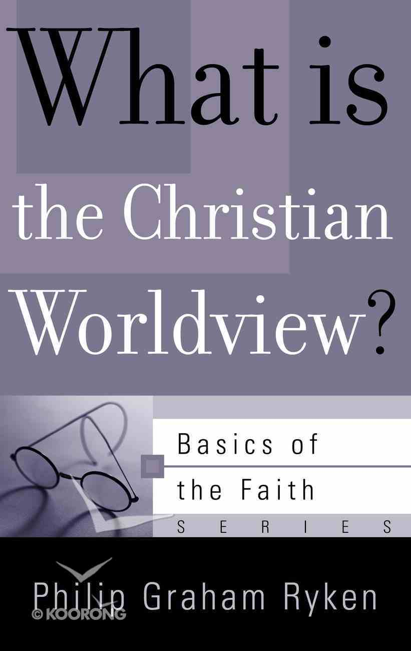 What is the Christian Worldview? (Basics Of The Reformed Faith Series (Now Botf)) Paperback