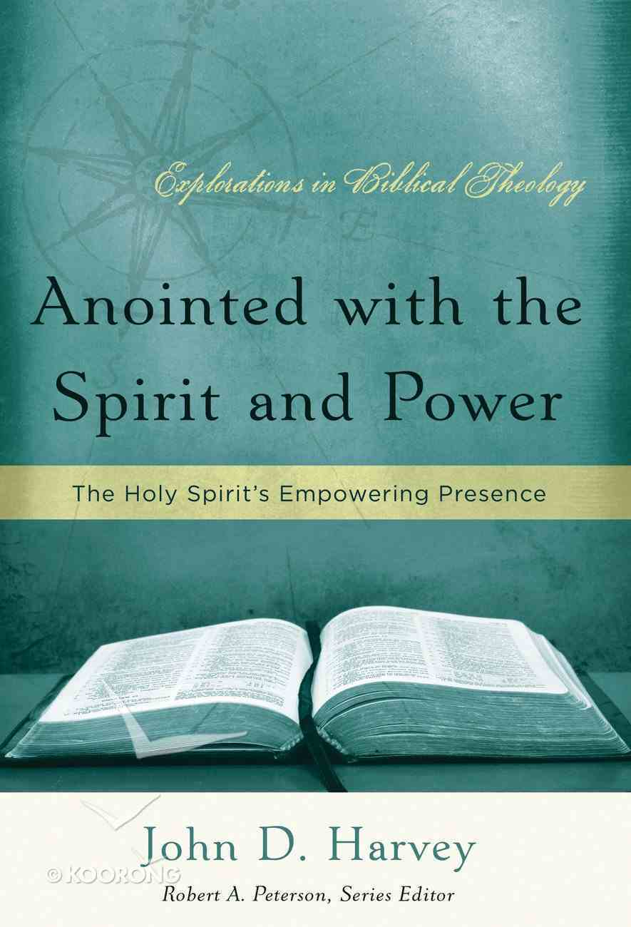 Anointed With the Spirit and Power (Explorations In Biblical Theology Series) Paperback