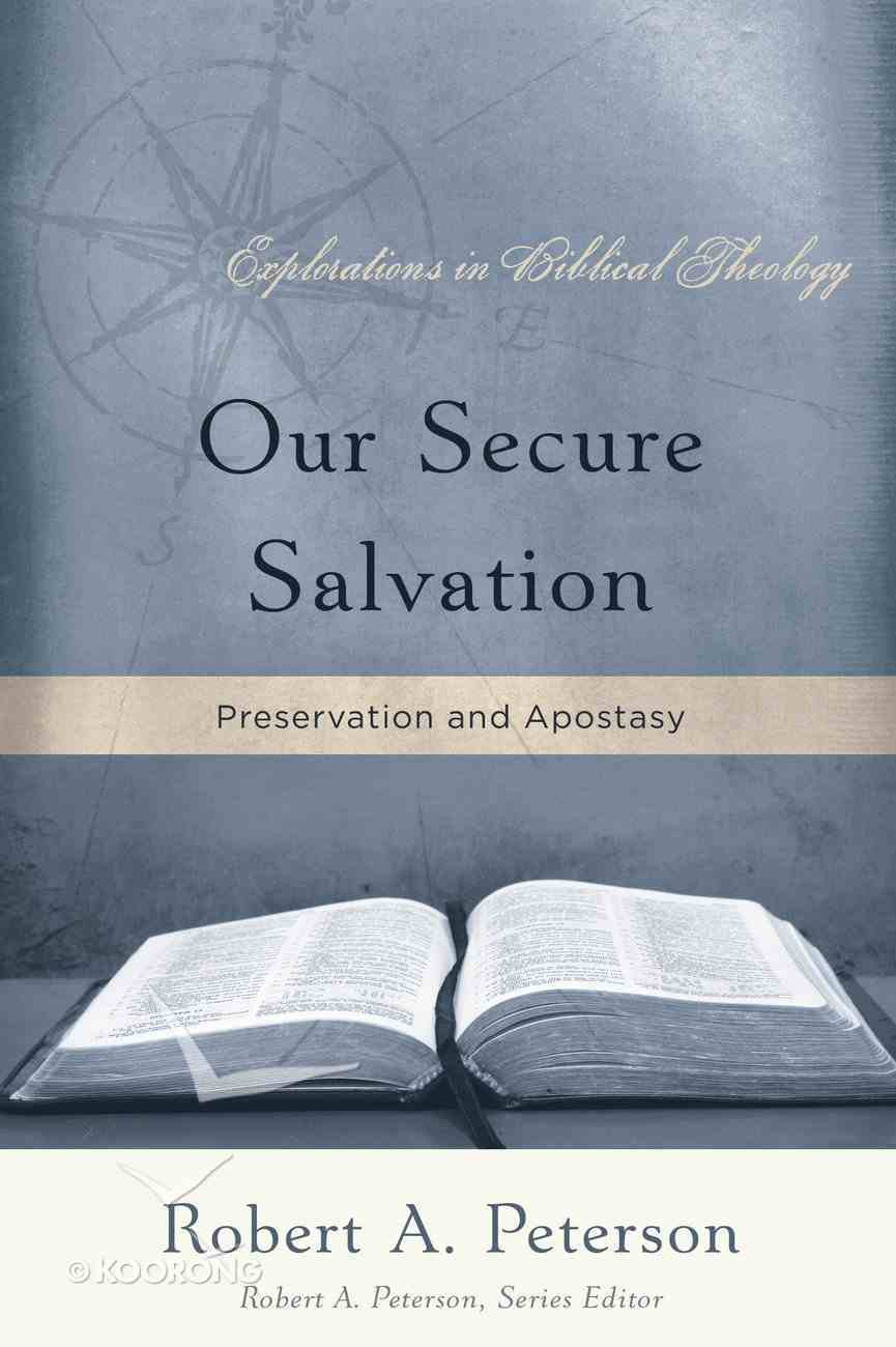 Our Secure Salvation (Explorations In Biblical Theology Series) Paperback