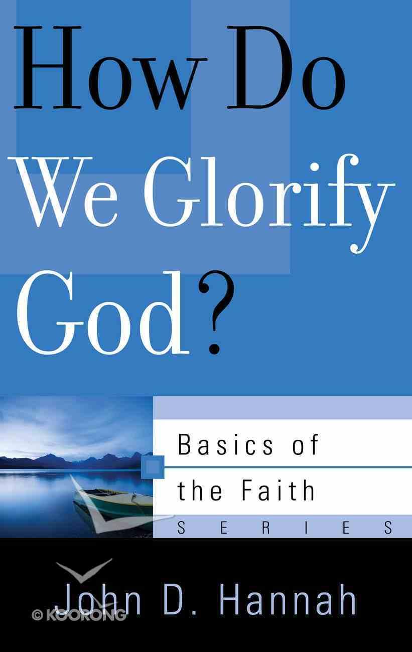 How Do We Glorify God? (Basics Of The Reformed Faith Series (Now Botf)) Paperback