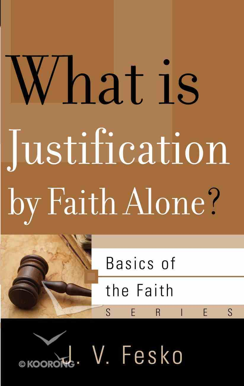 What is Justification By Faith Alone? (Basics Of The Reformed Faith Series (Now Botf)) Paperback