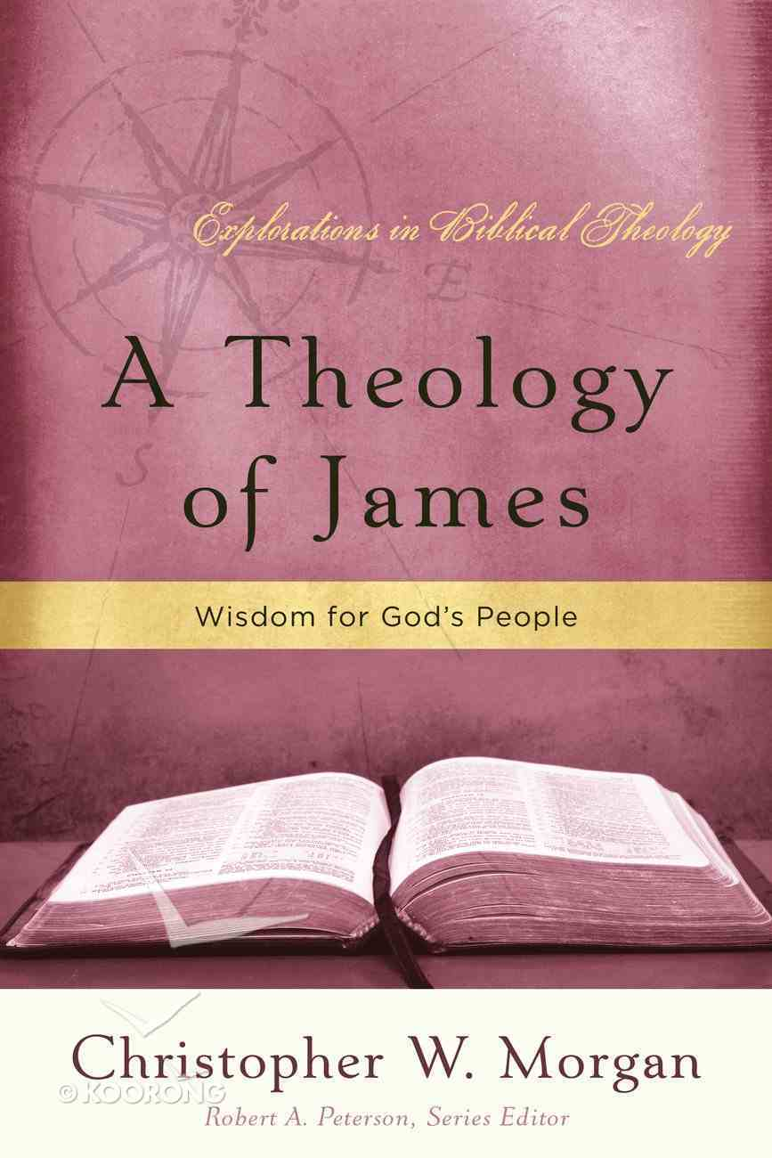 A Theology of James (Explorations In Biblical Theology Series) Paperback