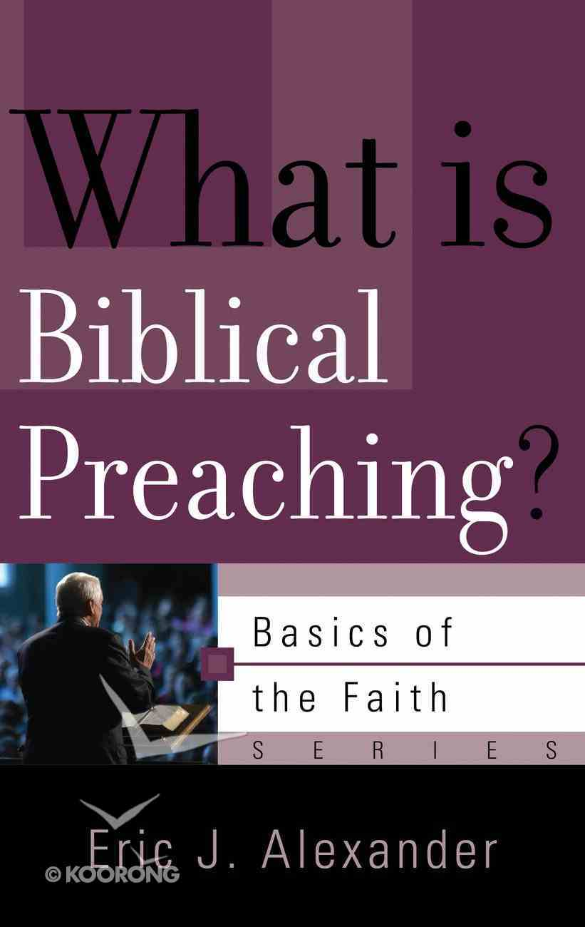 What is Biblical Preaching? (Basics Of The Faith Series (Formerly 'Reformed' Borf)) Paperback