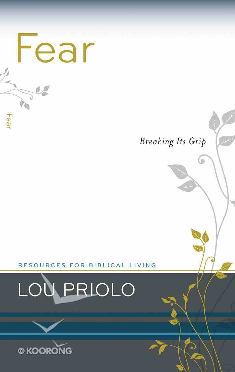 Fear - Breaking Its Grip (Resources For Biblical Living Series) Booklet