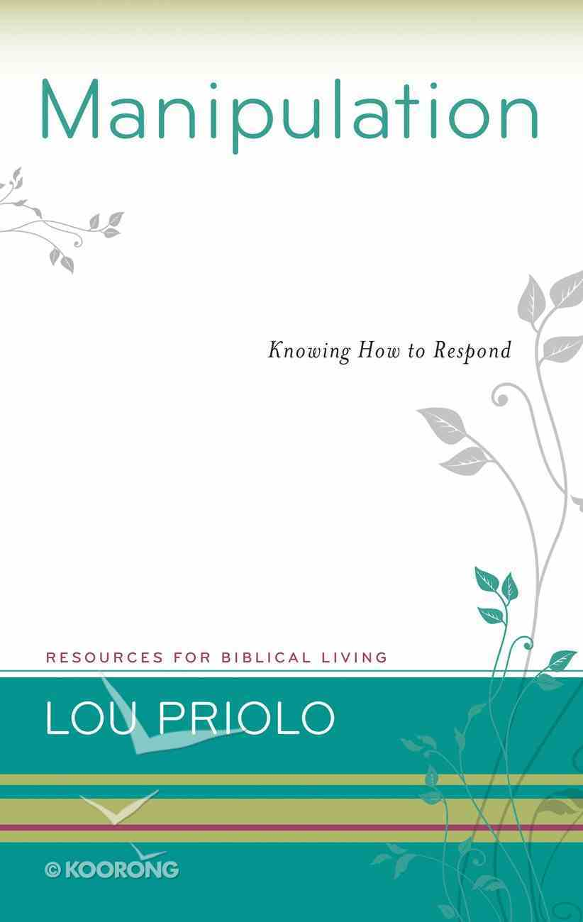 Manipulation - Knowing How to Respond (Resources For Biblical Living Series) Paperback
