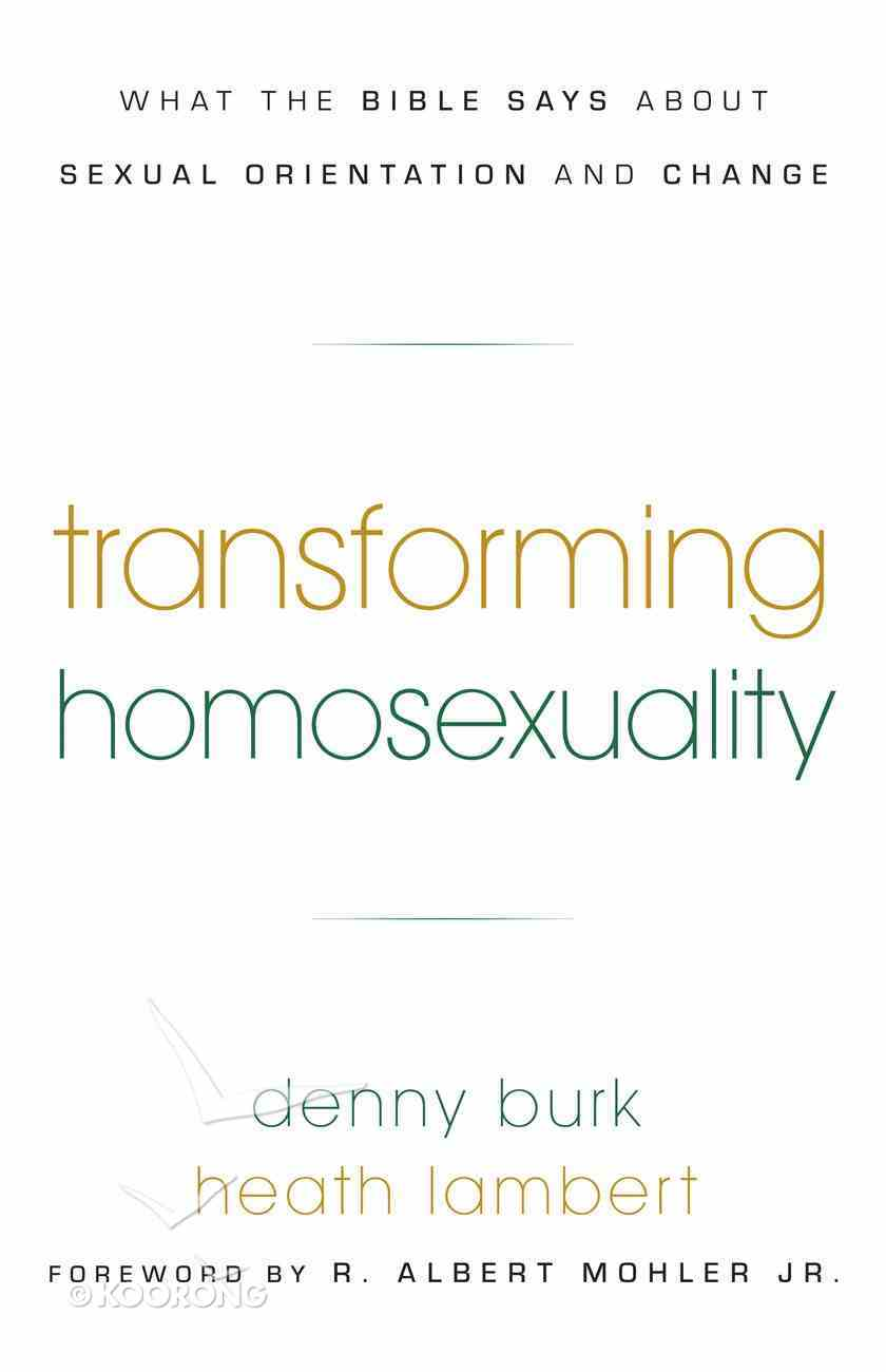 Transforming Homosexuality: What the Bible Say About Sexual Orientation and Change Paperback