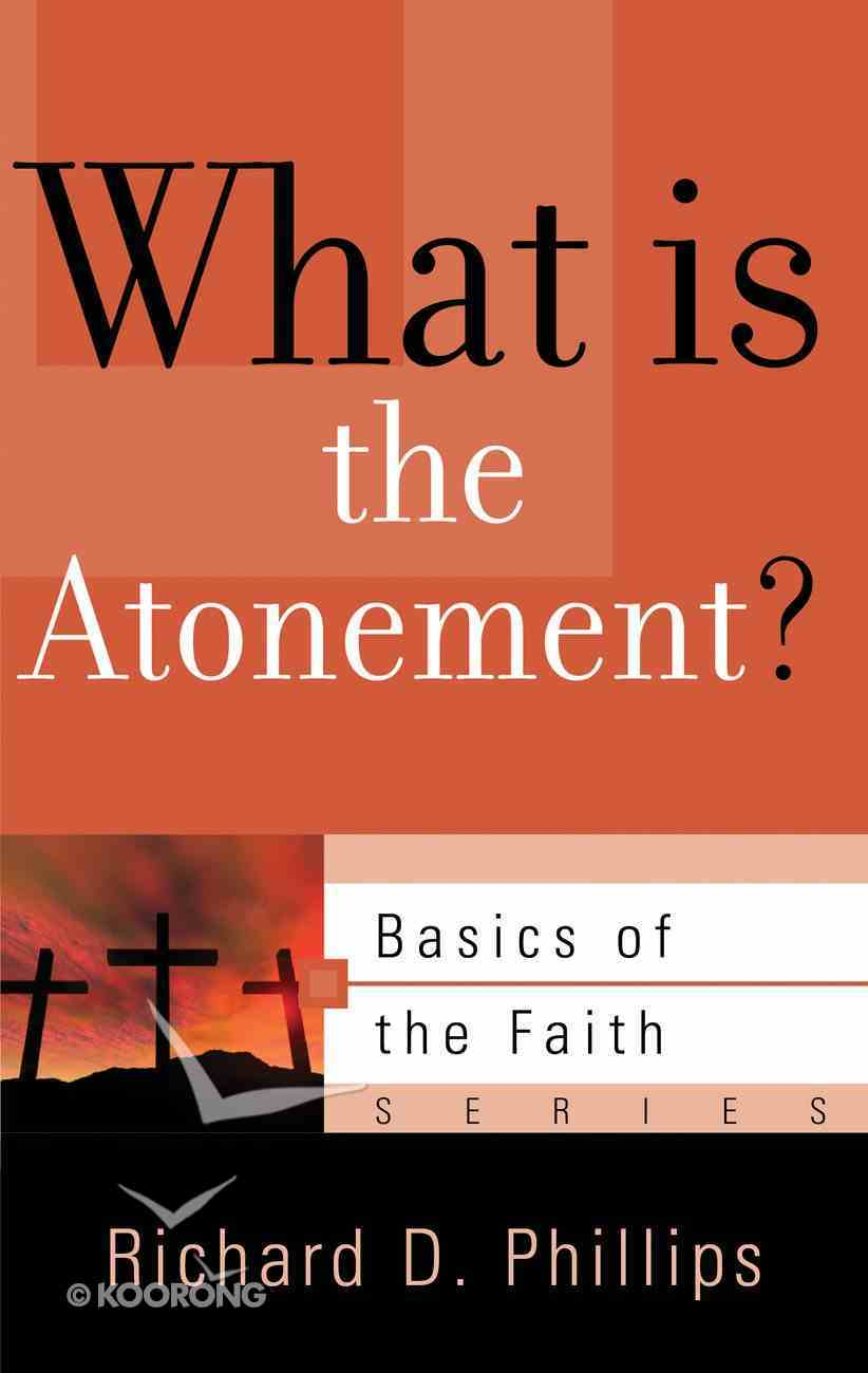 What is the Atonement? (Basics Of The Reformed Faith Series (Now Botf)) Paperback