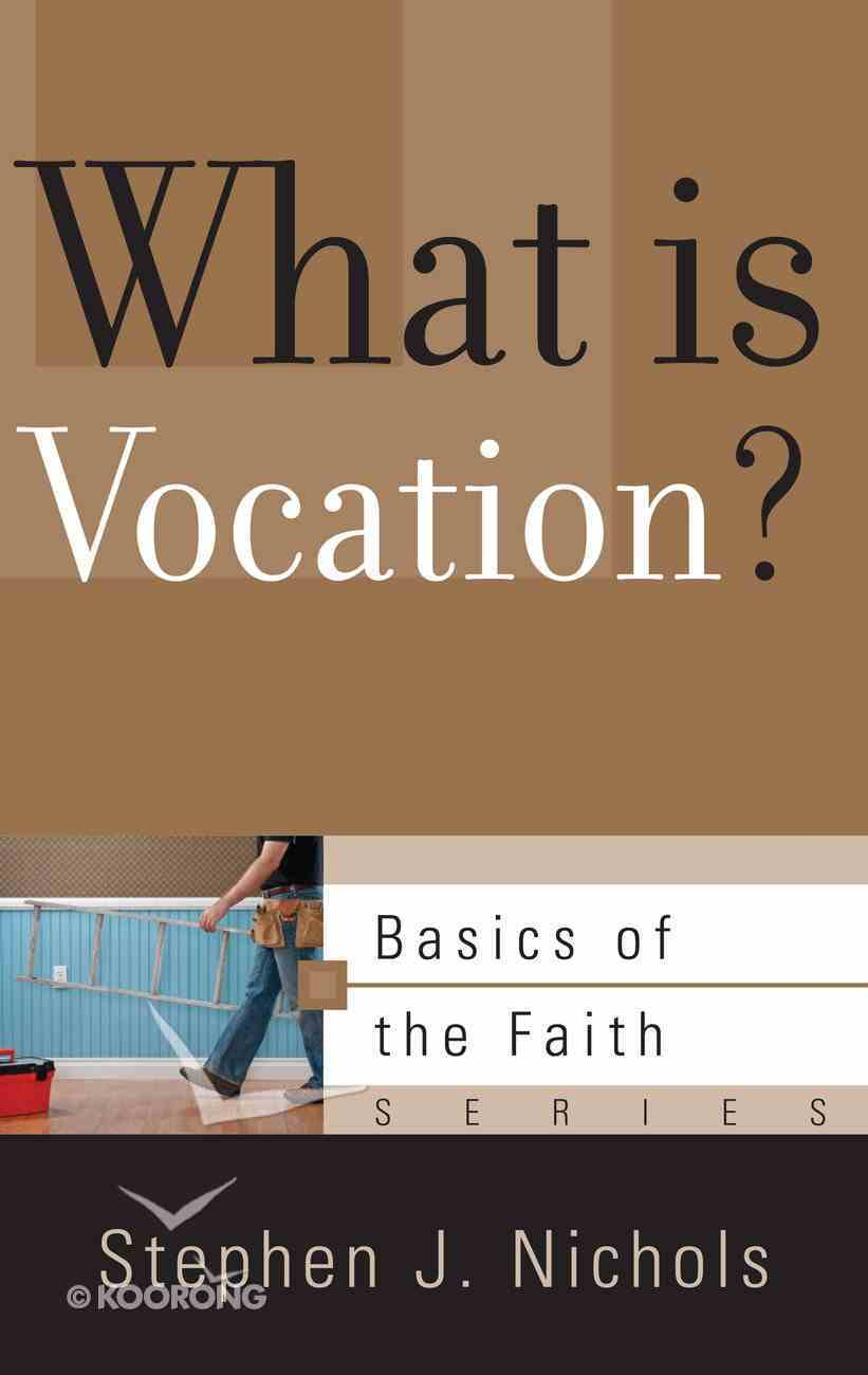 What is Vocation? (Basics Of The Faith Series (Formerly 'Reformed' Borf)) Paperback