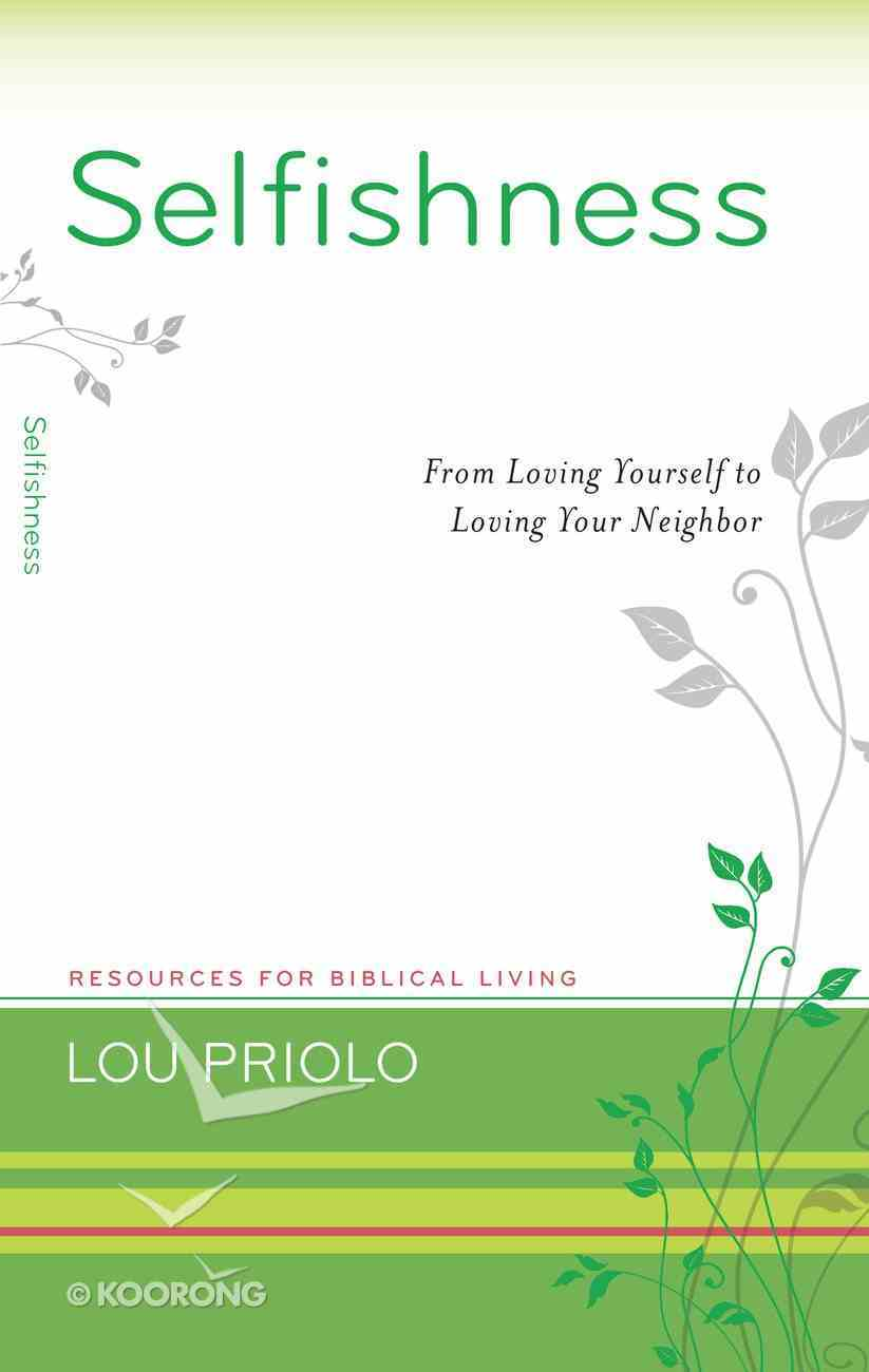 Selfishness: From Loving Yourself to Loving Your Neighbour Booklet