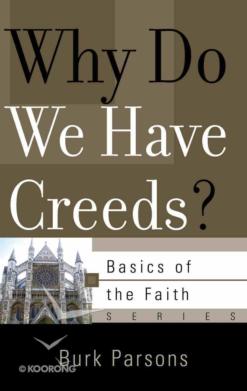 Why Do We Have Creeds? (Basics Of The Faith Series (Formerly 'Reformed' Borf)) Paperback