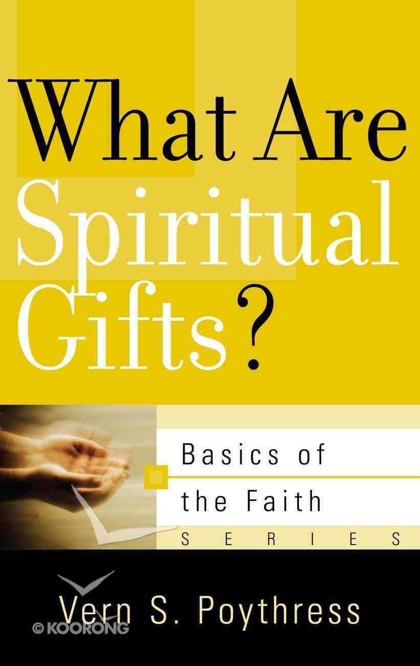 What Are Spiritual Gifts? (Basics Of The Faith Series (Formerly 'Reformed' Borf)) Booklet
